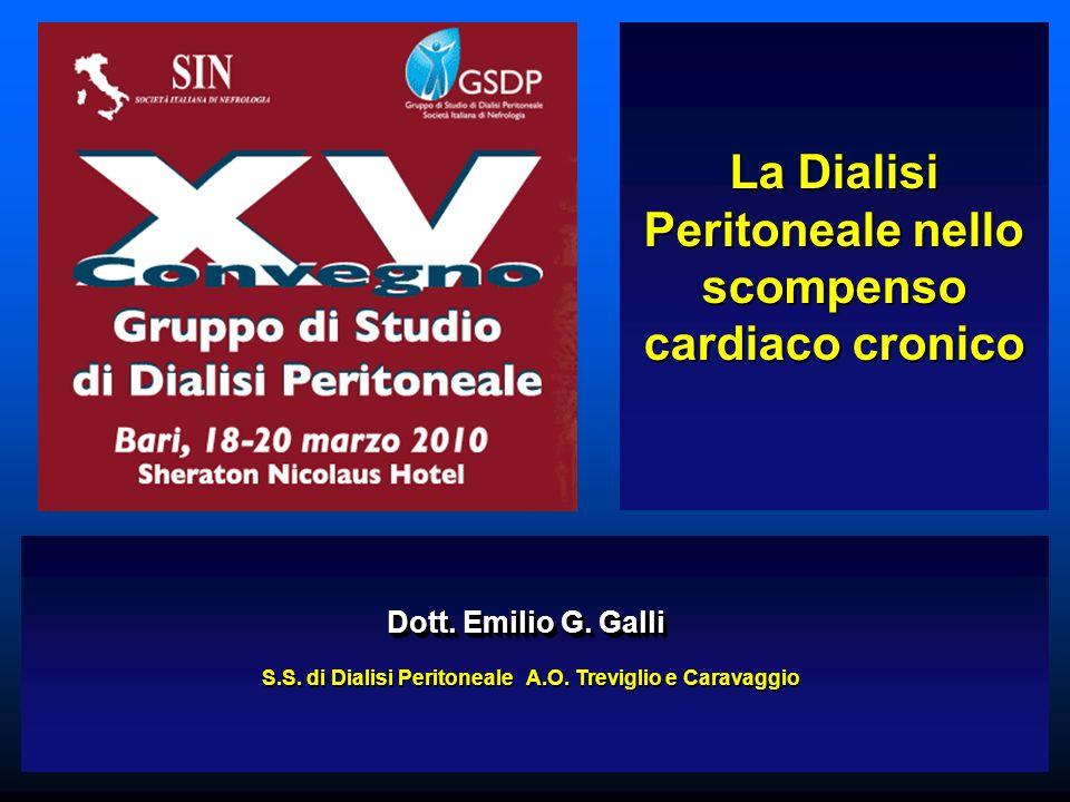 La Dialisi Peritoneale nello scompenso cardiaco cronico Dott. Emilio G. Galli S.S. di Dialisi Peritoneale A.O. Treviglio e Caravaggio