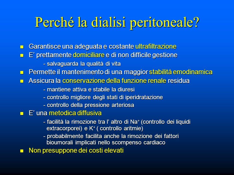 Perché la dialisi peritoneale? Garantisce una adeguata e costante ultrafiltrazione Garantisce una adeguata e costante ultrafiltrazione E prettamente d