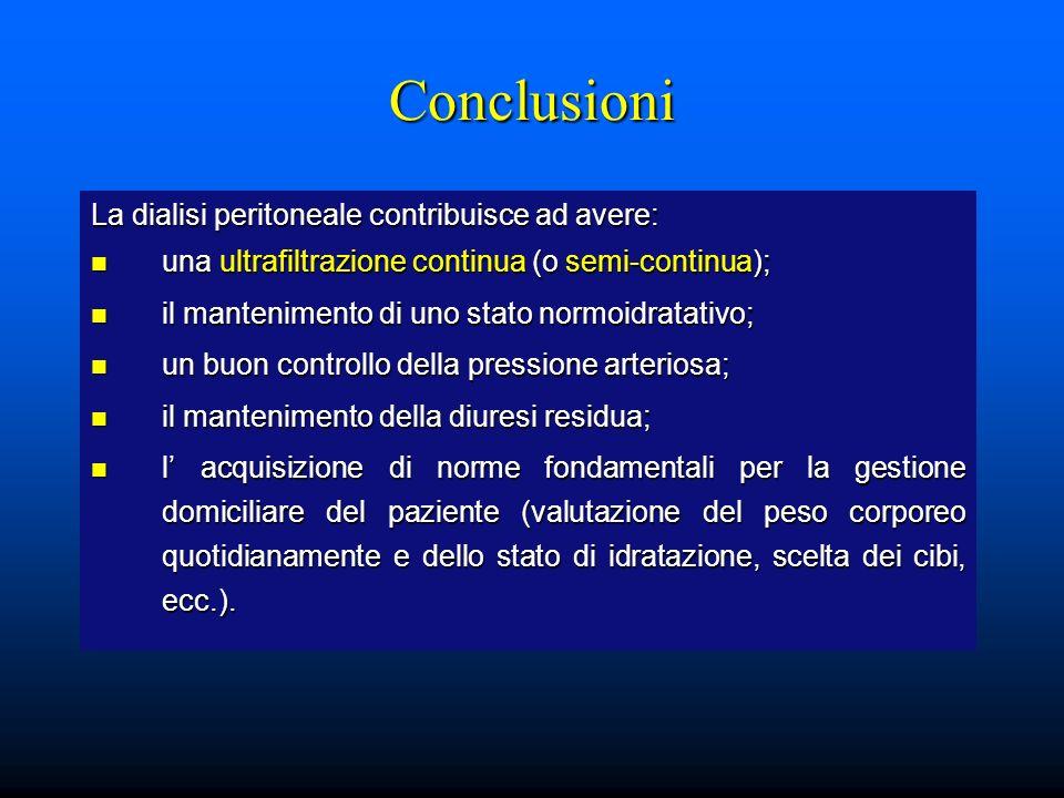 Conclusioni La dialisi peritoneale contribuisce ad avere: una ultrafiltrazione continua (o semi-continua); una ultrafiltrazione continua (o semi-conti