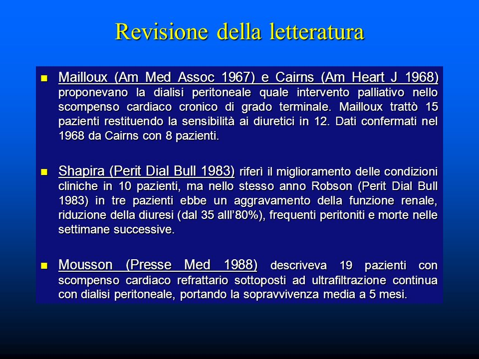 Revisione della letteratura Perit Dial Int 5(2): 127-130 1985 Perit Dial Int 5(2): 127-130 1985 SUCCESSFUL USE OF CONTINUOUS AMBULATORY PERITONEAL DIALYSIS IN REFRACTORY HEART FAILURE SUCCESSFUL USE OF CONTINUOUS AMBULATORY PERITONEAL DIALYSIS IN REFRACTORY HEART FAILURE Donald Kim, Ramesh Khanna, George Wu, Panos Fountas, Maurice Druck and Dimitrios G.