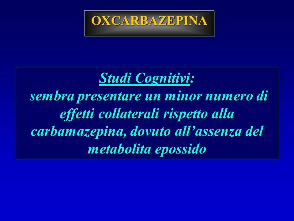 OXCARBAZEPINA Studi Cognitivi: sembra presentare un minor numero di effetti collaterali rispetto alla carbamazepina, dovuto allassenza del metabolita