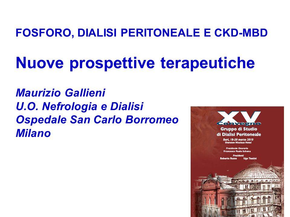 FOSFORO, DIALISI PERITONEALE E CKD-MBD Nuove prospettive terapeutiche Maurizio Gallieni U.O.