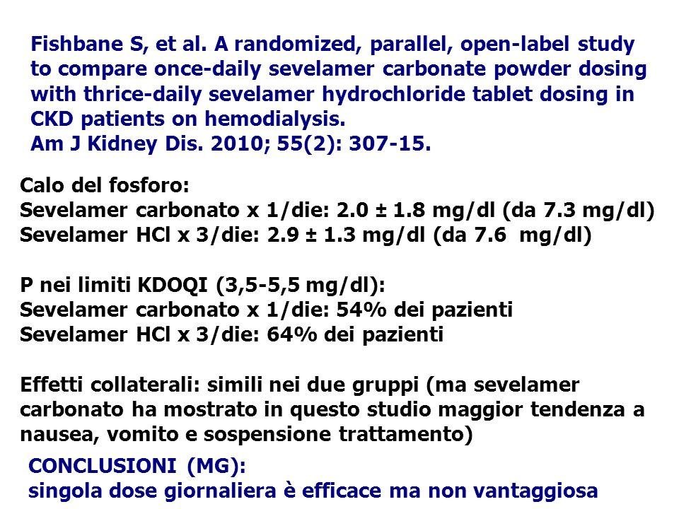 Fishbane S, et al. A randomized, parallel, open-label study to compare once-daily sevelamer carbonate powder dosing with thrice-daily sevelamer hydroc
