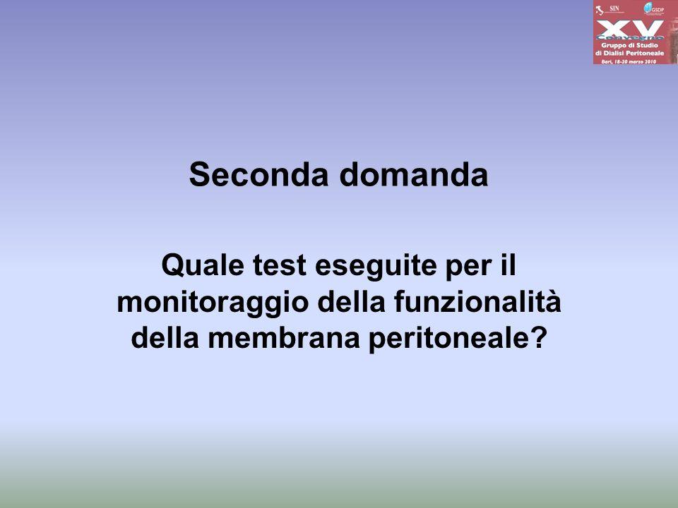 Seconda domanda Quale test eseguite per il monitoraggio della funzionalità della membrana peritoneale?