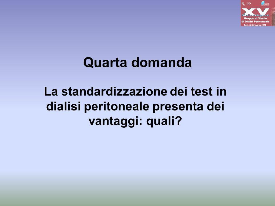 Quarta domanda La standardizzazione dei test in dialisi peritoneale presenta dei vantaggi: quali?
