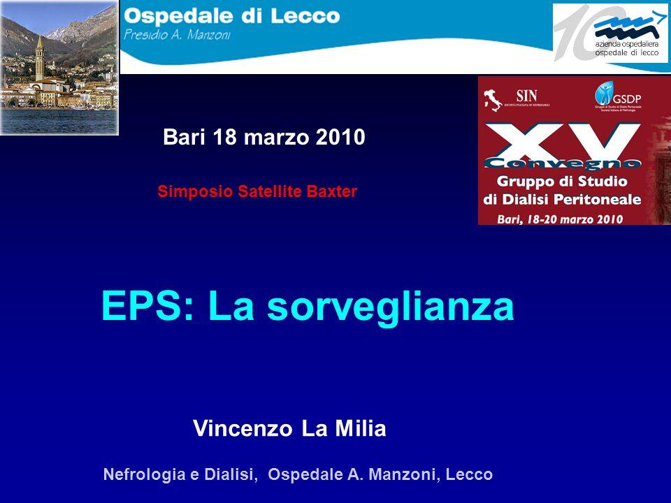 EPS: La sorveglianza Vincenzo La Milia Nefrologia e Dialisi, Ospedale A. Manzoni, Lecco Bari 18 marzo 2010 Simposio Satellite Baxter