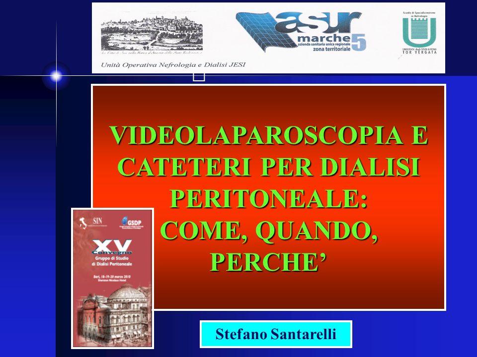VIDEOLAPAROSCOPIA E CATETERI PER DIALISI PERITONEALE: COME, QUANDO, PERCHE Stefano Santarelli