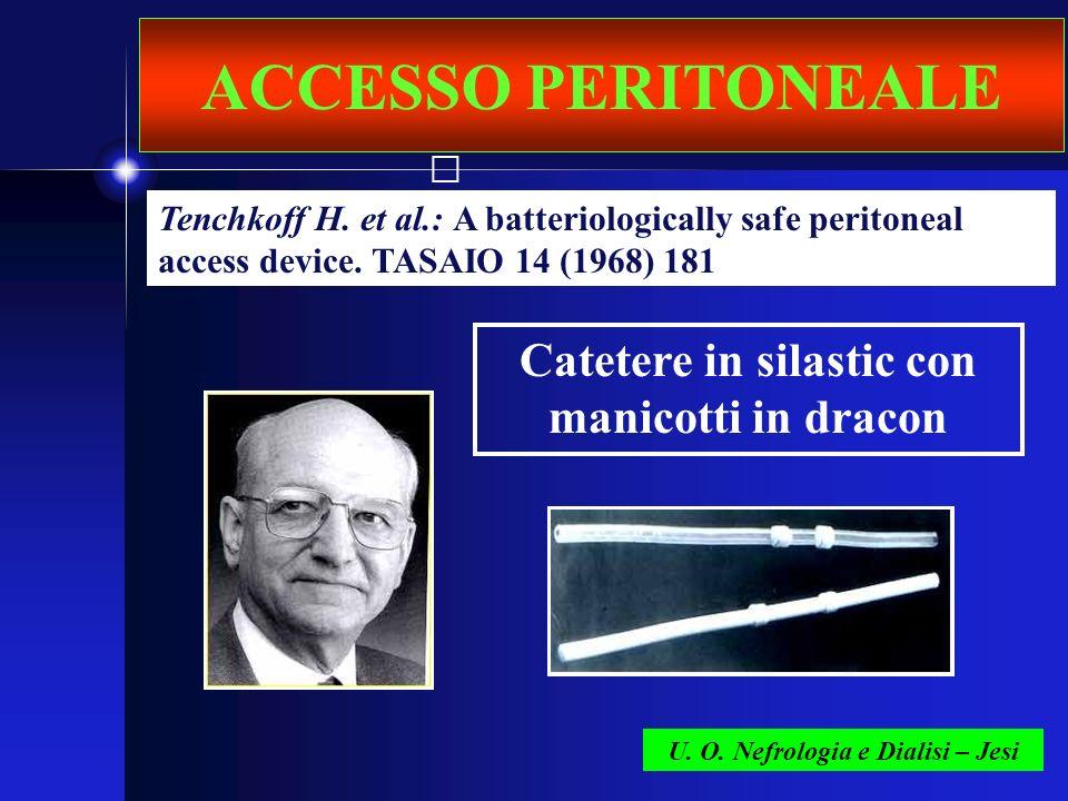 ACCESSO PERITONEALE U. O. Nefrologia e Dialisi – Jesi Tenchkoff H. et al.: A batteriologically safe peritoneal access device. TASAIO 14 (1968) 181 Cat
