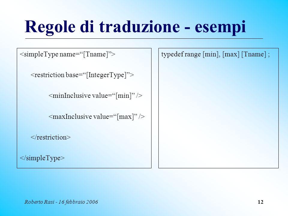 Roberto Rasi - 16 febbraio 200612 Regole di traduzione - esempi typedef range [min], [max] [Tname] ;
