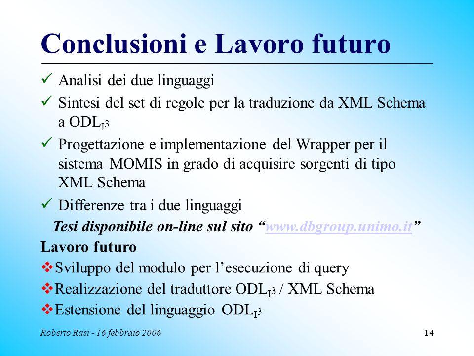 Roberto Rasi - 16 febbraio 200614 Conclusioni e Lavoro futuro Analisi dei due linguaggi Sintesi del set di regole per la traduzione da XML Schema a OD