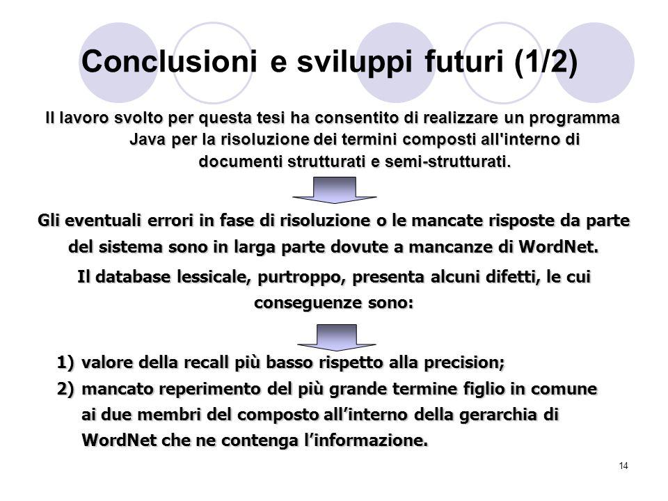 14 Conclusioni e sviluppi futuri (1/2) Il lavoro svolto per questa tesi ha consentito di realizzare un programma Java per la risoluzione dei termini c