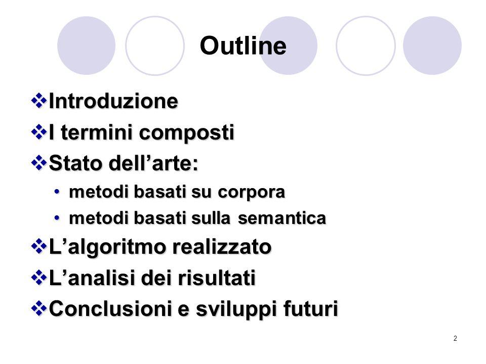 2 Outline Introduzione Introduzione I termini composti I termini composti Stato dellarte: Stato dellarte: metodi basati su corporametodi basati su cor