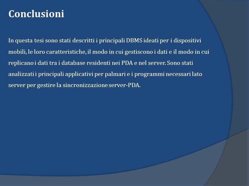 Conclusioni In questa tesi sono stati descritti i principali DBMS ideati per i dispositivi mobili, le loro caratteristiche, il modo in cui gestiscono