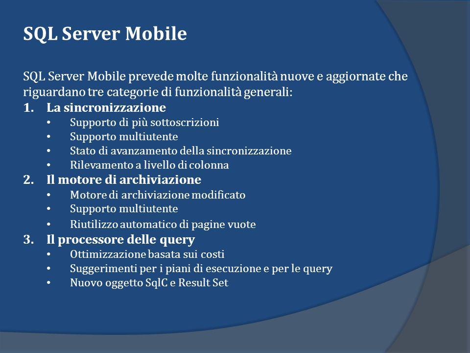 SQL Server Mobile SQL Server Mobile prevede molte funzionalità nuove e aggiornate che riguardano tre categorie di funzionalità generali: 1.La sincroni