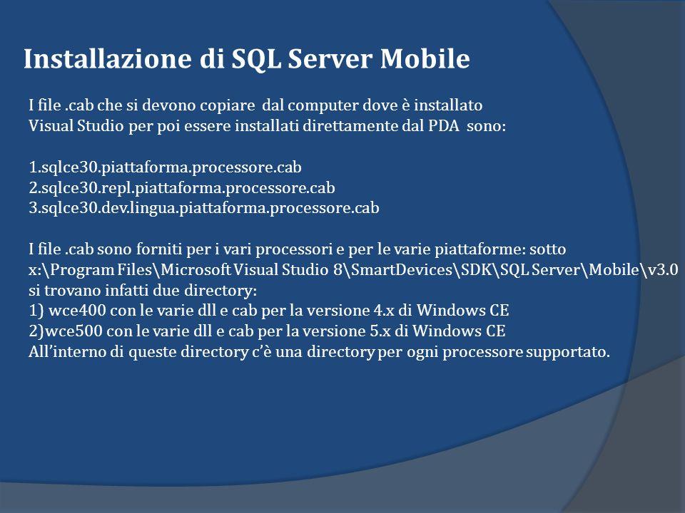 Installazione di SQL Server Mobile I file.cab che si devono copiare dal computer dove è installato Visual Studio per poi essere installati direttament