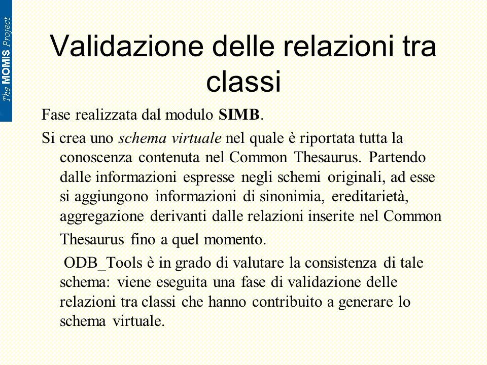 Regole per la validazione : Esempio interface Professor (source Object Computer_Science …) {attribute Office belongs_to; attribute string first_name; attribute string last_name; ….} interface Research_Staff (source relational University …) {attribute string name; attribute integer dept_code; attribute string e_mail; ….} [ 1 ] [ 0 ] sparc20.dsi.unimo.it
