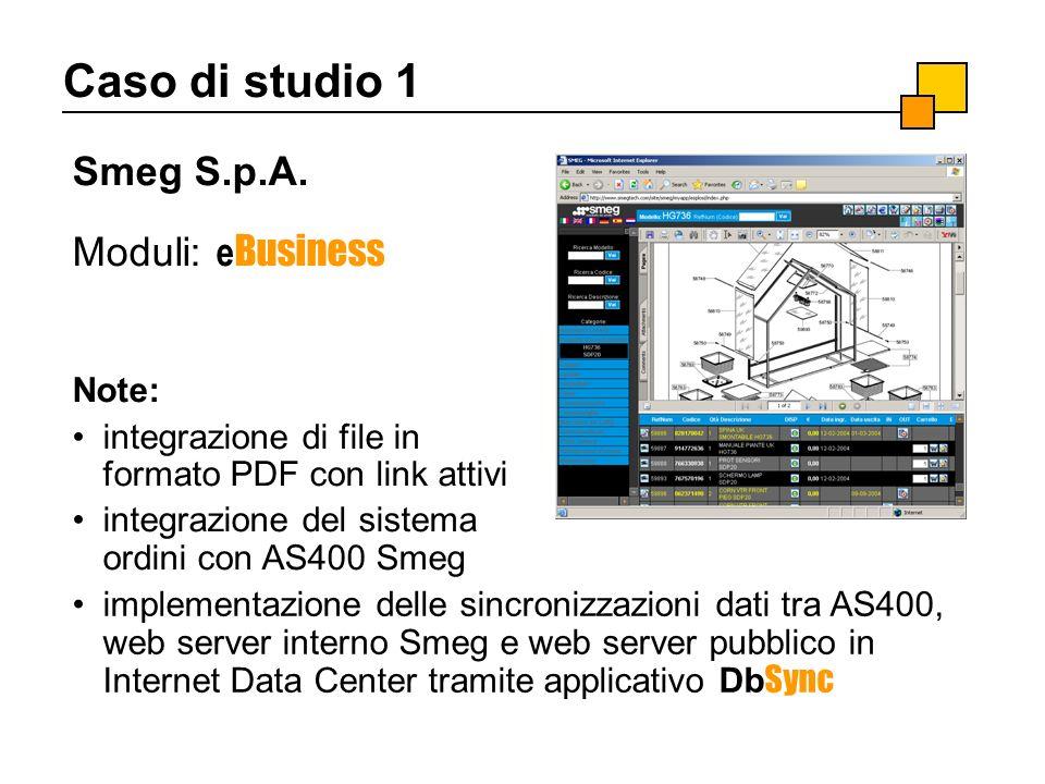 Caso di studio 1 Smeg S.p.A. Moduli: e Business Note: integrazione di file in formato PDF con link attivi integrazione del sistema ordini con AS400 Sm