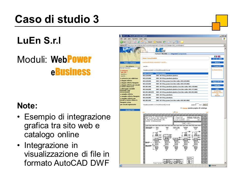 Caso di studio 3 LuEn S.r.l Moduli: Web Power e Business Note: Esempio di integrazione grafica tra sito web e catalogo online Integrazione in visualiz