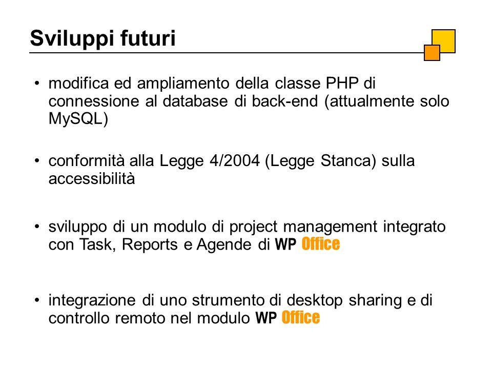 Sviluppi futuri modifica ed ampliamento della classe PHP di connessione al database di back-end (attualmente solo MySQL) conformità alla Legge 4/2004