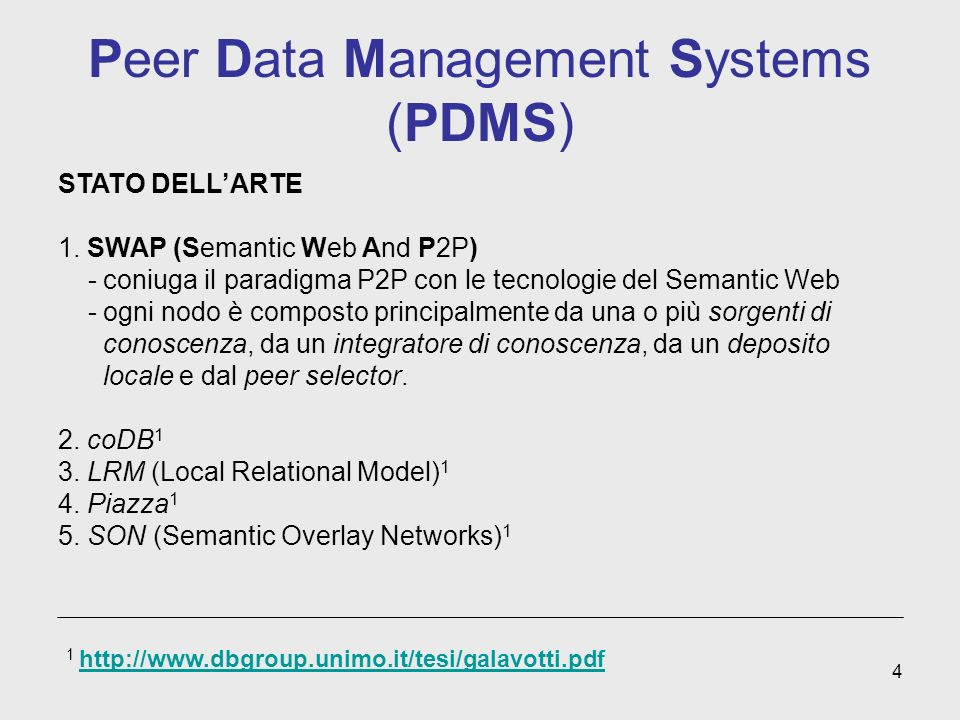 4 Peer Data Management Systems (PDMS) STATO DELLARTE 1. SWAP (Semantic Web And P2P) - coniuga il paradigma P2P con le tecnologie del Semantic Web - og