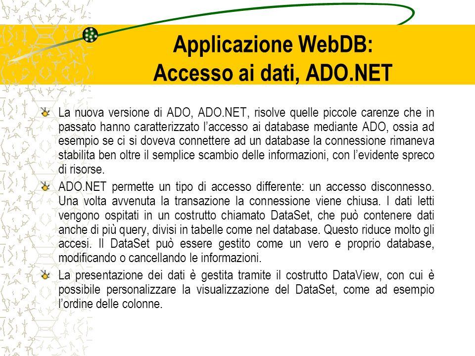 Applicazione WebDB: Accesso ai dati, ADO.NET La nuova versione di ADO, ADO.NET, risolve quelle piccole carenze che in passato hanno caratterizzato lac