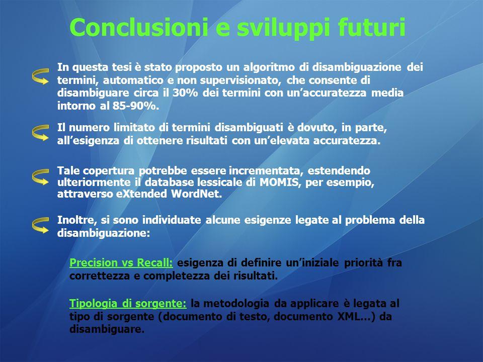 Conclusioni e sviluppi futuri Inoltre, si sono individuate alcune esigenze legate al problema della disambiguazione: Precision vs Recall: esigenza di
