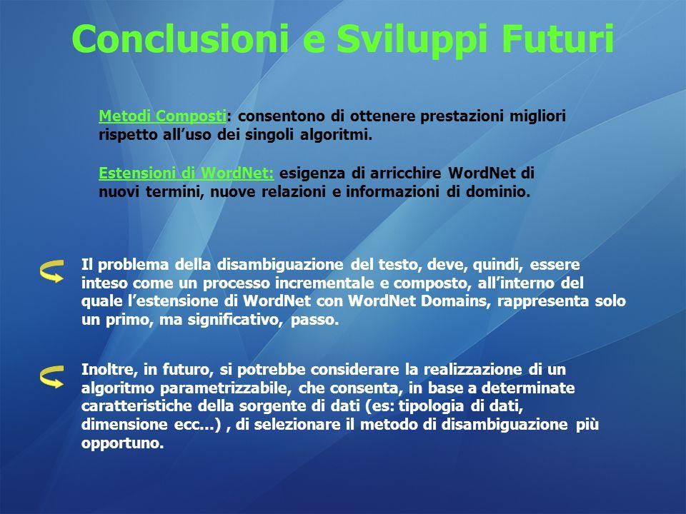 Conclusioni e Sviluppi Futuri Il problema della disambiguazione del testo, deve, quindi, essere inteso come un processo incrementale e composto, allin
