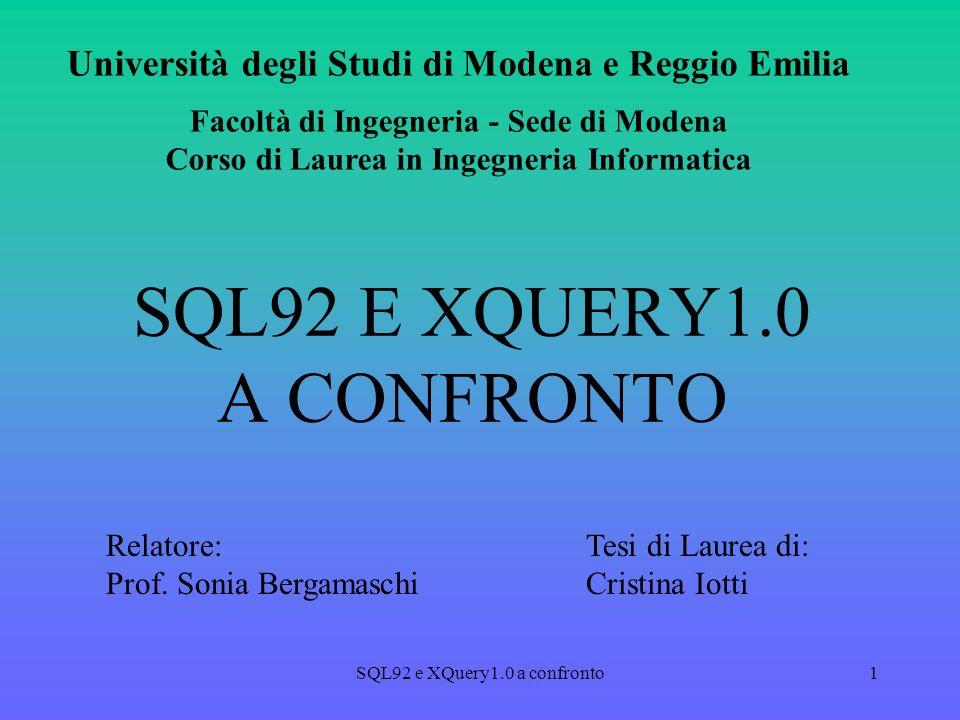 SQL92 e XQuery1.0 a confronto1 SQL92 E XQUERY1.0 A CONFRONTO Università degli Studi di Modena e Reggio Emilia Facoltà di Ingegneria - Sede di Modena Corso di Laurea in Ingegneria Informatica Relatore:Tesi di Laurea di: Prof.