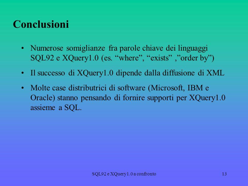 SQL92 e XQuery1.0 a confronto13 Conclusioni Numerose somiglianze fra parole chiave dei linguaggi SQL92 e XQuery1.0 (es.