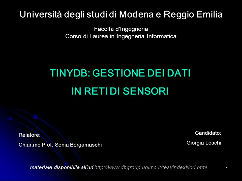 1 Università degli studi di Modena e Reggio Emilia Facoltà dIngegneria Corso di Laurea in Ingegneria Informatica TINYDB: GESTIONE DEI DATI IN RETI DI