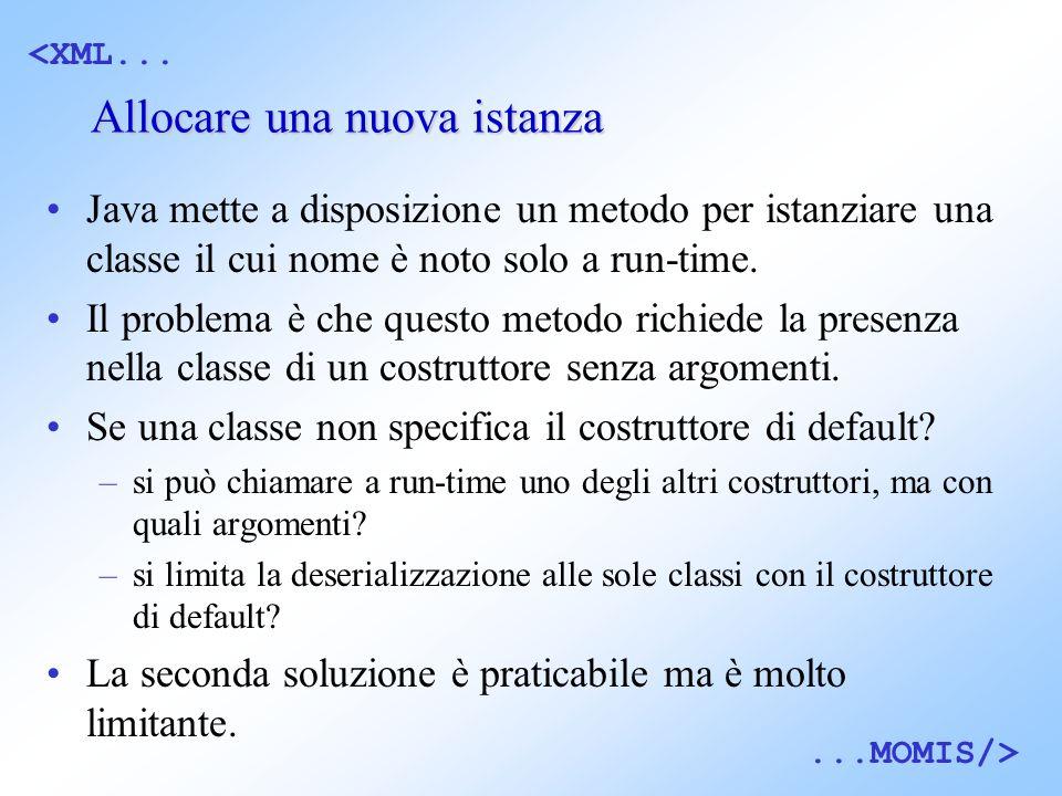 <XML......MOMIS/> Allocare una nuova istanza Java mette a disposizione un metodo per istanziare una classe il cui nome è noto solo a run-time.