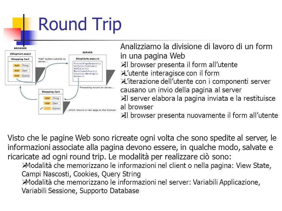 Round Trip Analizziamo la divisione di lavoro di un form in una pagina Web Il browser presenta il form allutente Lutente interagisce con il form Liter