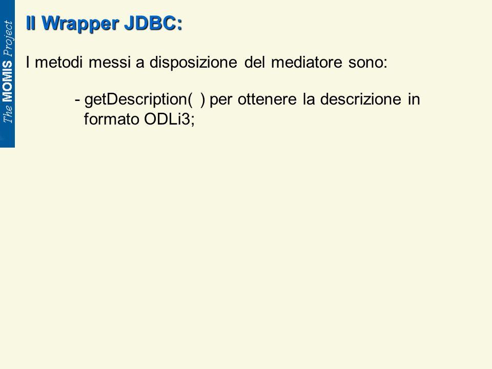 Il Wrapper JDBC: I metodi messi a disposizione del mediatore sono: - getDescription( ) per ottenere la descrizione in formato ODLi3;