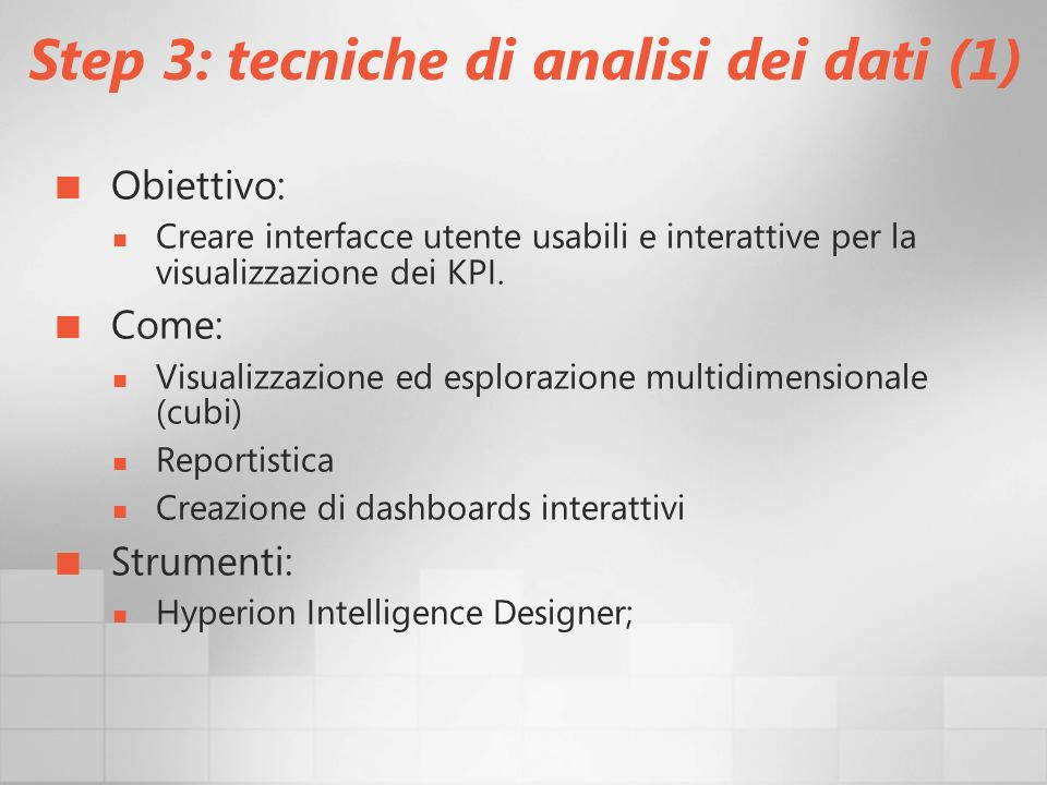 Step 3: tecniche di analisi dei dati (1) Obiettivo: Creare interfacce utente usabili e interattive per la visualizzazione dei KPI. Come: Visualizzazio