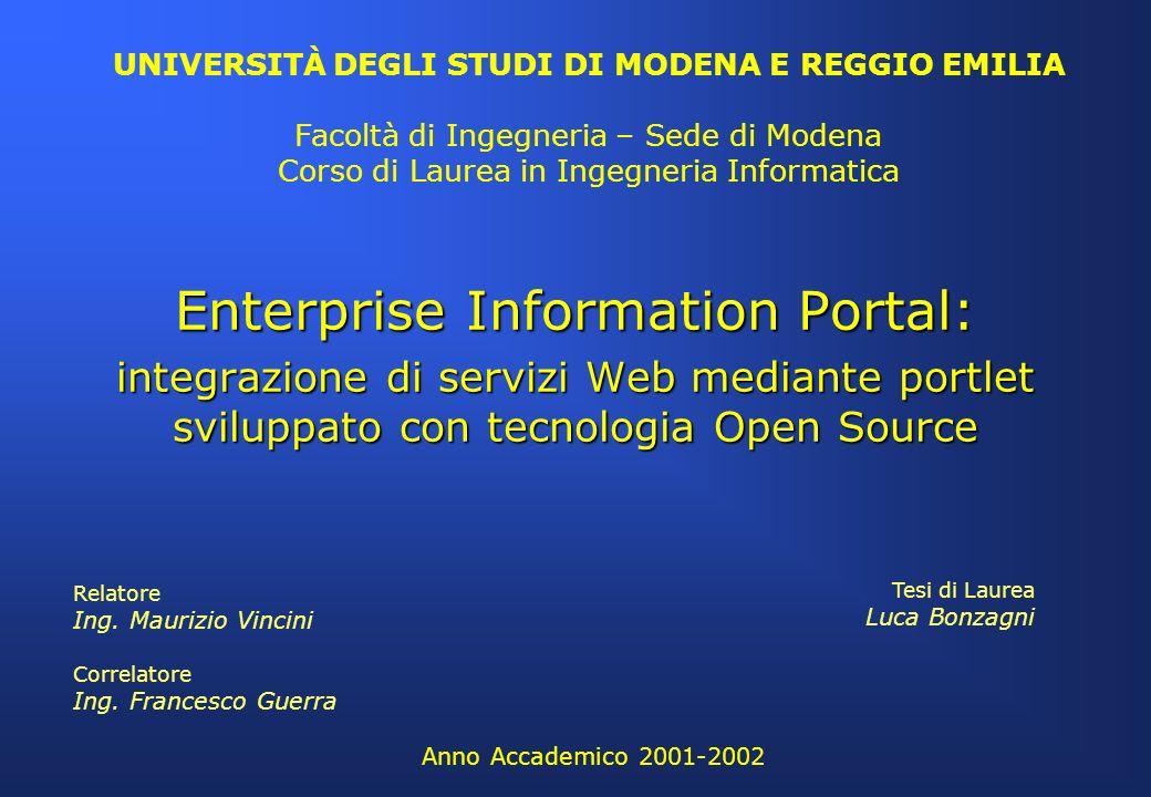 Enterprise Information Portal: integrazione di servizi Web mediante portlet sviluppato con tecnologia Open Source Anno Accademico 2001-2002 UNIVERSITÀ