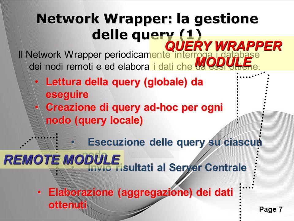 Powerpoint Templates Page 8 Network wrapper: la gestione delle query (2) RICHIESTA DATI A SENSORE INVIO DATI A TABELLA TEMPORANEA TRASFERIMENTO DATI DA TABELLA TEMPORANEA A TABELLA PERSISTENTE SERVERNODI INVIO QUERY A NODI CREAZIONE TABELLE TEMPORANEE TRASFERIMENTO DATI A TABELLETEMPORANEE TRASFERIMENTO DATI A TABELLA TABELLAPERSISTENTEELIMINAZIONETABELLETEMPORANEE