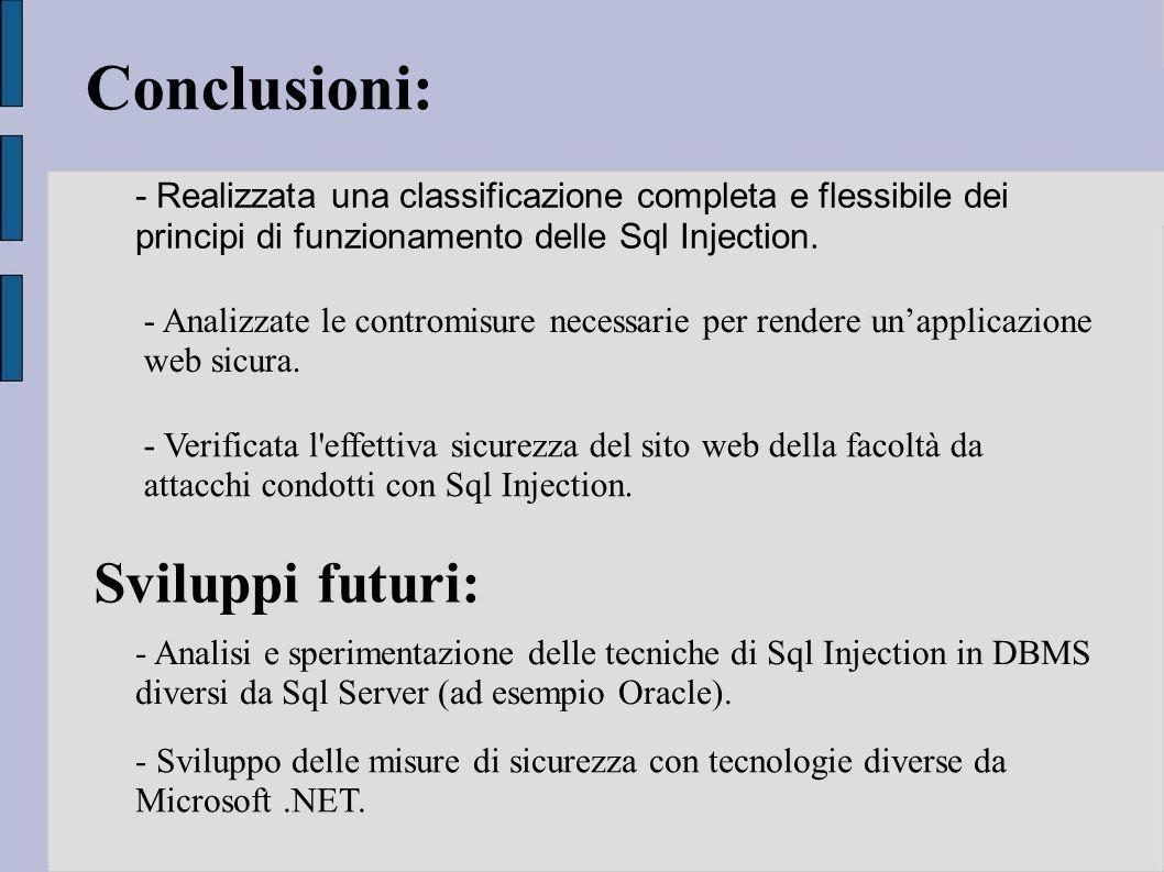 Conclusioni: Sviluppi futuri: - Realizzata una classificazione completa e flessibile dei principi di funzionamento delle Sql Injection. - Verificata l