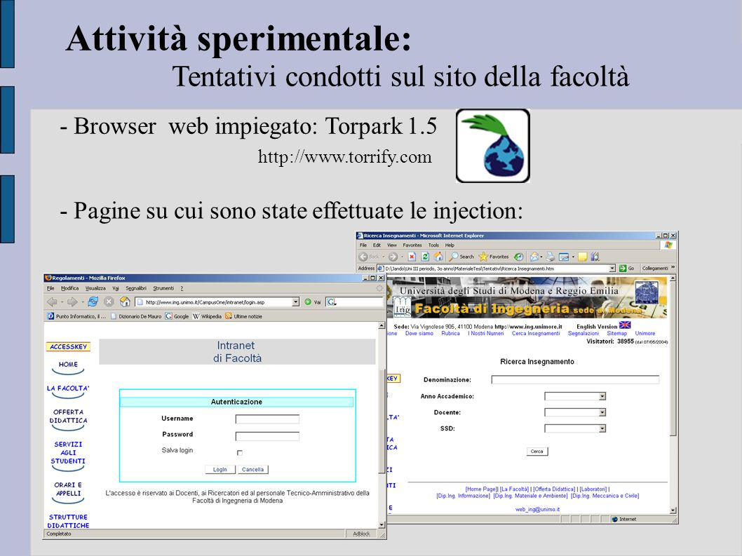 Attività sperimentale: Tentativi condotti sul sito della facoltà - Browser web impiegato: Torpark 1.5 http://www.torrify.com - Pagine su cui sono stat