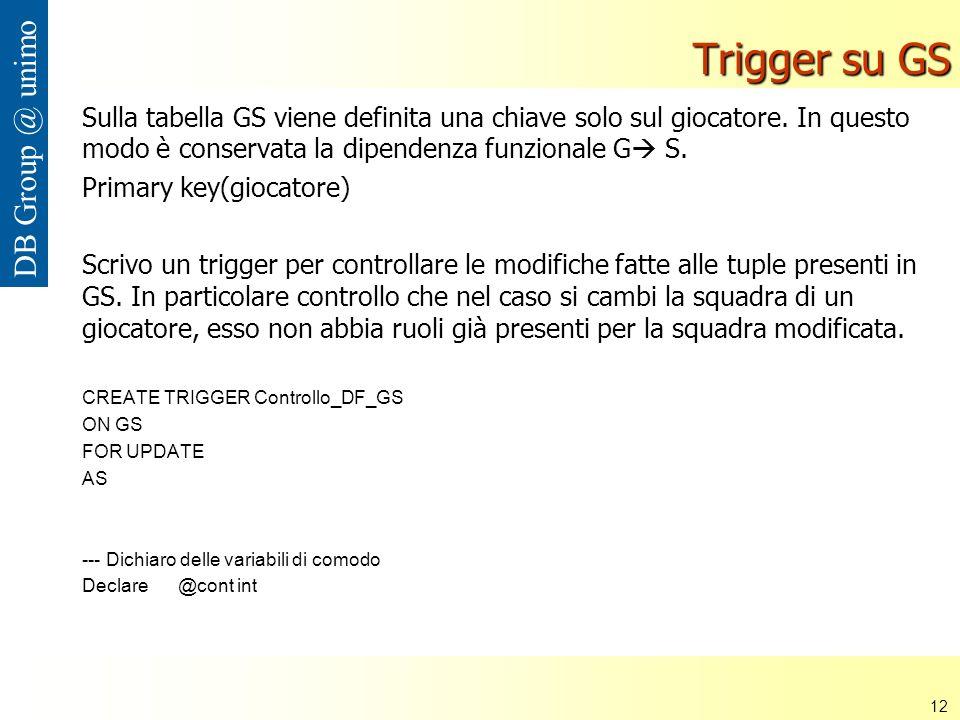 Università di Modena e Reggio Emilia 12 DB Group @ unimo Trigger su GS Sulla tabella GS viene definita una chiave solo sul giocatore.