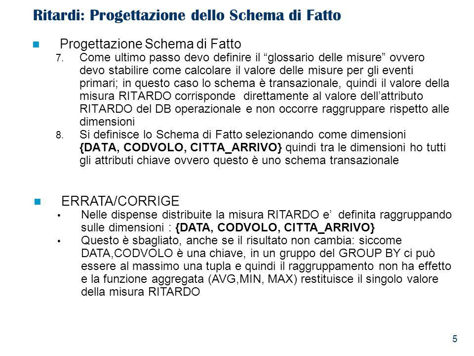 16 Ritardi: Alimentazione del Data Mart - Dimension Table CITTA Nel DB operazionale la città e lo stato sono specificati in AEROPORTO Prendo i dati dal DB Biglietti e precisamente dalla tabella AEROPORTO.