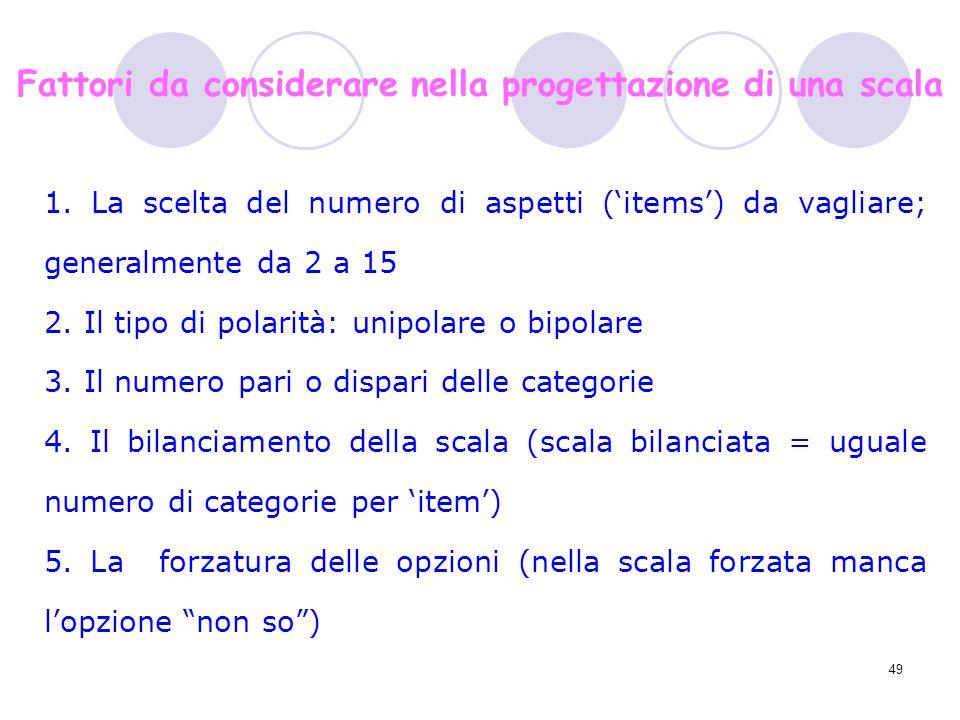 49 1. La scelta del numero di aspetti (items) da vagliare; generalmente da 2 a 15 2. Il tipo di polarità: unipolare o bipolare 3. Il numero pari o dis