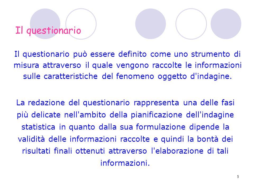5 Il questionario può essere definito come uno strumento di misura attraverso il quale vengono raccolte le informazioni sulle caratteristiche del feno
