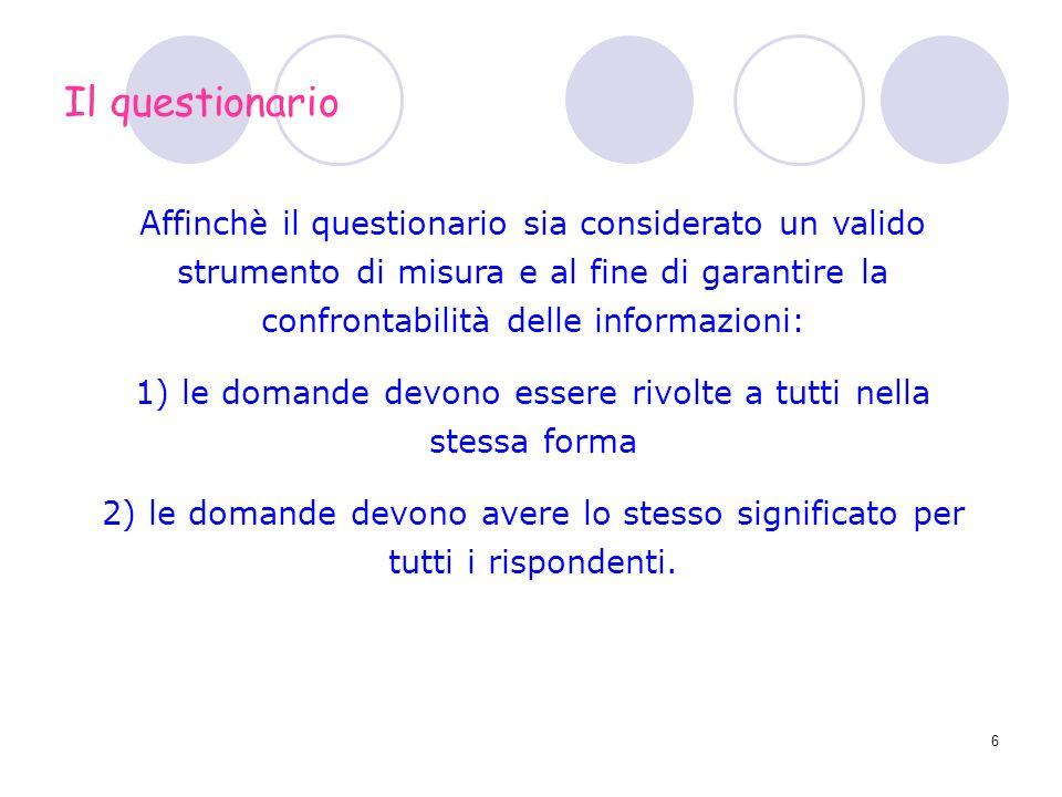 6 Affinchè il questionario sia considerato un valido strumento di misura e al fine di garantire la confrontabilità delle informazioni: 1) le domande d