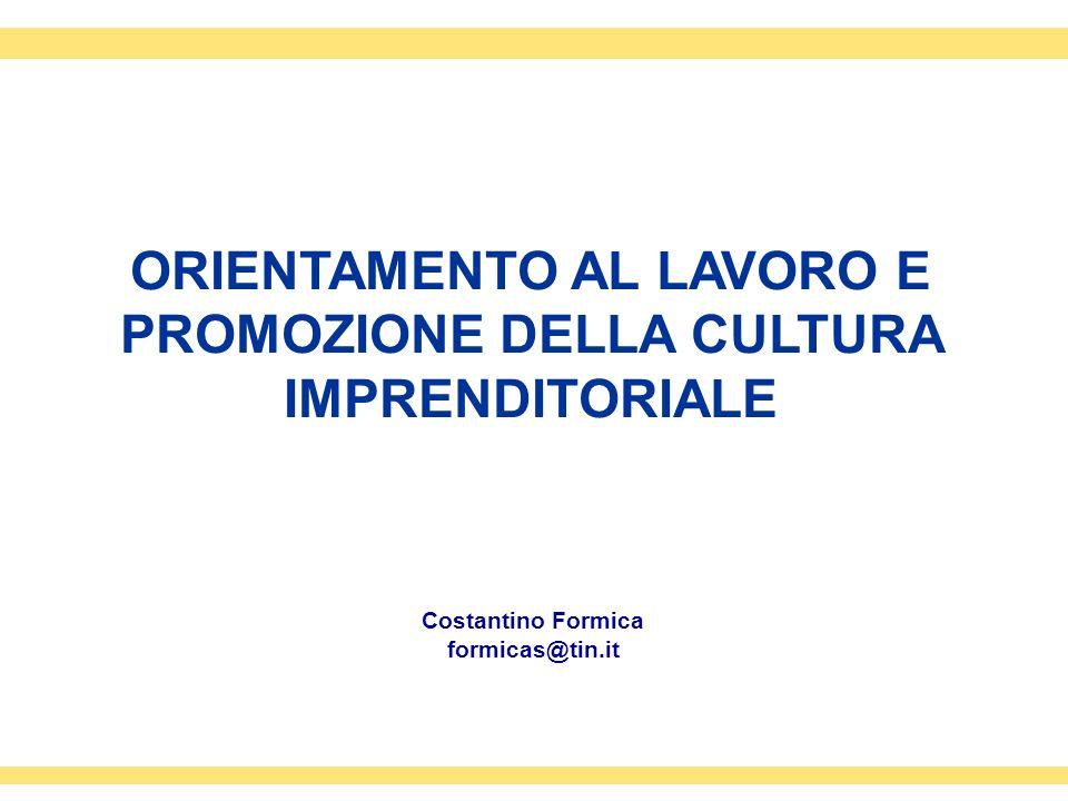 ORIENTAMENTO AL LAVORO E PROMOZIONE DELLA CULTURA IMPRENDITORIALE Costantino Formica formicas@tin.it