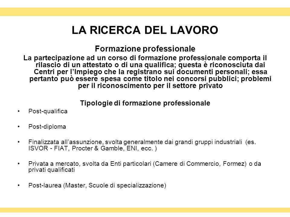 LA RICERCA DEL LAVORO Formazione professionale La partecipazione ad un corso di formazione professionale comporta il rilascio di un attestato o di una
