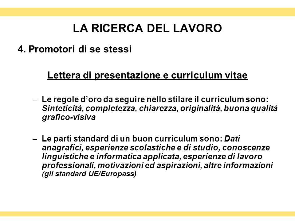 LA RICERCA DEL LAVORO 4. Promotori di se stessi Lettera di presentazione e curriculum vitae –Le regole doro da seguire nello stilare il curriculum son