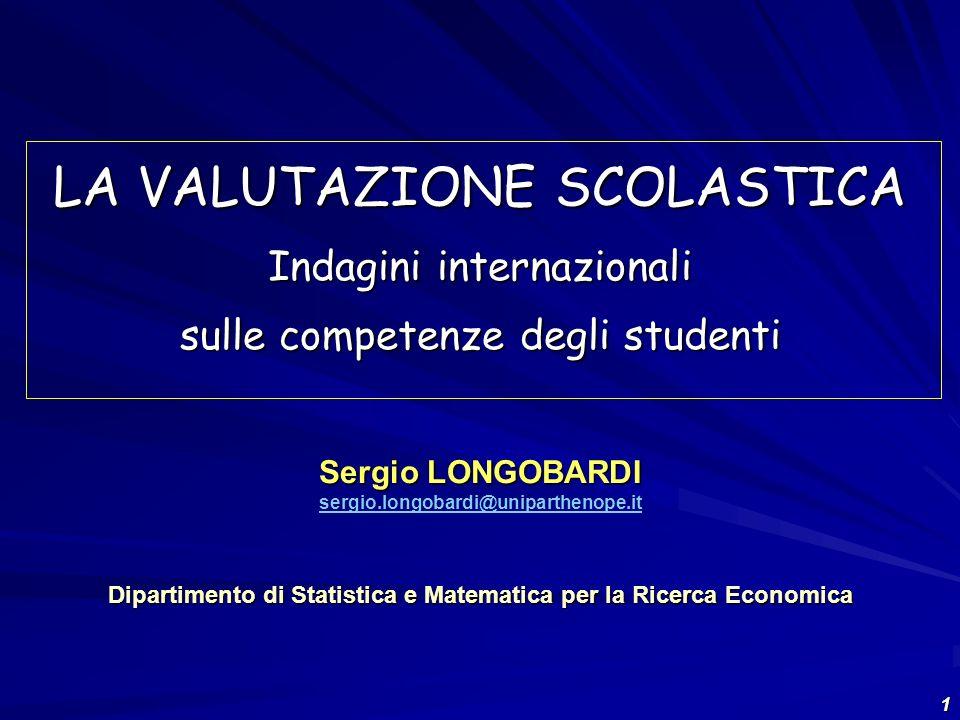 1 LA VALUTAZIONE SCOLASTICA Indagini internazionali sulle competenze degli studenti Sergio LONGOBARDI Sergio LONGOBARDI sergio.longobardi@uniparthenop