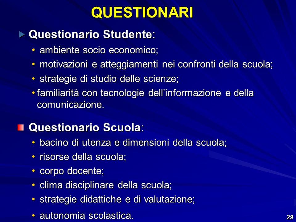 29 Questionario Studente: Questionario Studente: ambiente socio economico; ambiente socio economico; motivazioni e atteggiamenti nei confronti della s
