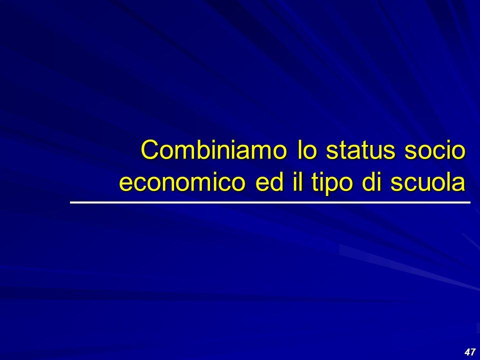 47 Combiniamo lo status socio economico ed il tipo di scuola