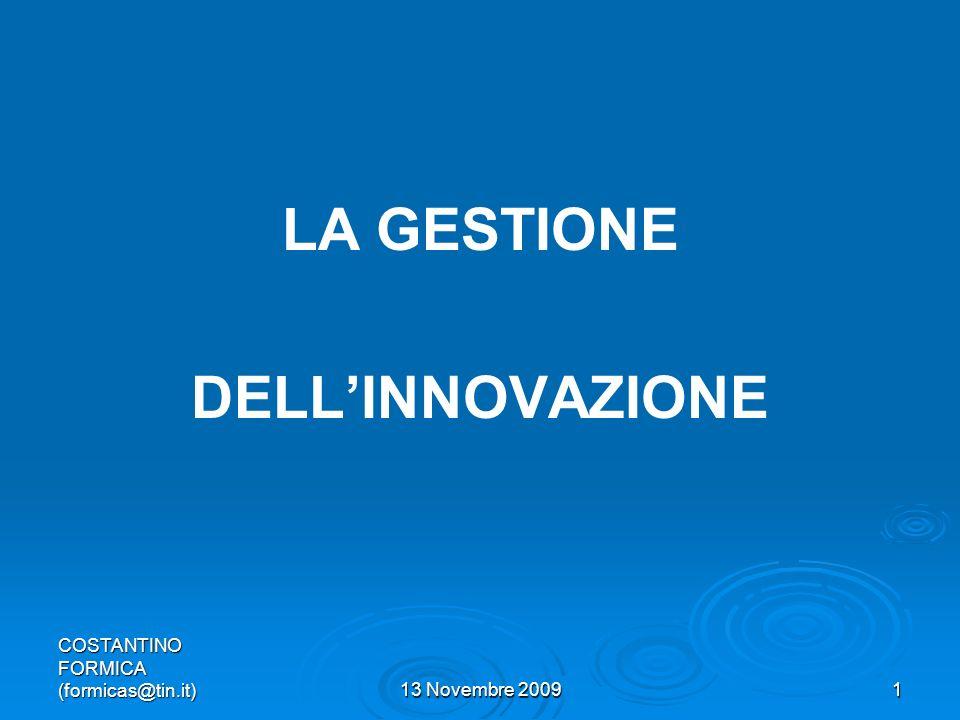 COSTANTINO FORMICA (formicas@tin.it)13 Novembre 20091 LA GESTIONE DELLINNOVAZIONE